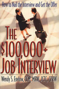 $100,000+ Job Interview: How to Nail the Interview and Get the Offer by Wendy...