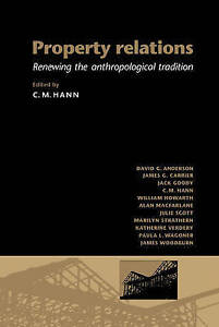 Property Relations: Renewing the Anthropological Tradition by