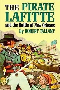The Pirate Lafitte and the Battle of New Orleans by Robert Tallant...