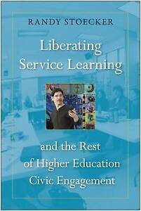 Liberating Service Learning and the Rest of Higher Education Civic Engagement...