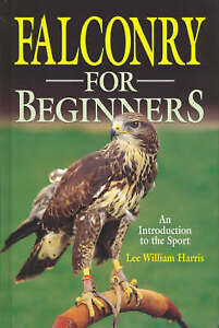 """VERY GOOD"" Lee William Harris, Falconry for Beginners: An Introduction to the S"