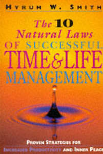 Ten Natural Laws of Successful Time and Life Management: Proven Strategies for I
