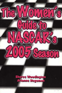 Women's Guide to NASCAR's 2005 Season by Sheree Woodington, Arianne Hegeman | Pa