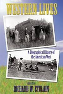 NEW Western Lives : A Biographical History of the American West