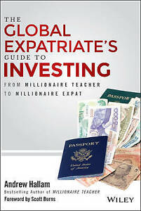 The Global Expatriate's Guide to Investing: From Millionaire Teacher to Milliona
