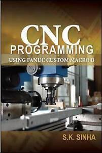 CNC Programming using Fanuc Custom Macro B, Sinha, S.K