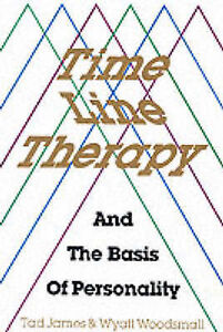Time Line Therapy and the Basis of Personality by Wood, Wyatt Woodsmall, Tad...