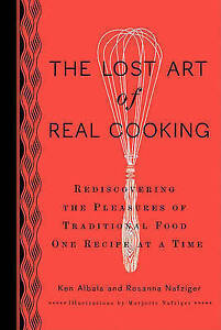 The Lost Art of Real Cooking: KEN ALBALA Pleasures of Traditional Food One HB