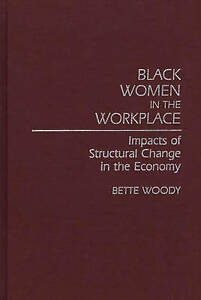 Black Women in the Workplace: Impacts of Structural Change in the Economy (Contr