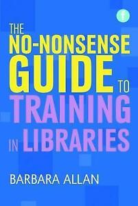 The No-Nonsense Guide to Training in Libraries by Allan, Barbara | Paperback Boo