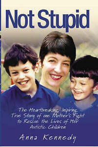 Not Stupid: The Story of One Mother's Fight to Rescue the Lives of Her...