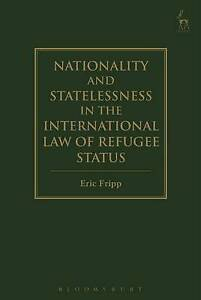 Nationality and Statelessness in the International Law of Refugee Status by...