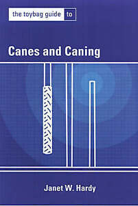 The Toybag Guide to Canes & Caning, Janet W. Hardy