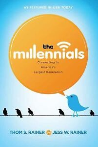 The-Millennials-Connecting-to-Americas-Largest-Generation-by-Thom-S