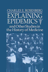 Explaining Epidemics by Rosenberg, Charles E.