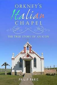 Orkney's Italian Chapel: The True Story of an Icon, Philip Paris, Good, Hardcove