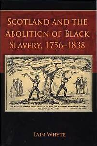 Scotland and the Abolition of Black Slavery, 1756-1838 by Iain Whyte...