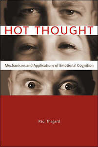 Hot Thought – Mechanisms and Applications of Emotional Cognition, Paul Tha