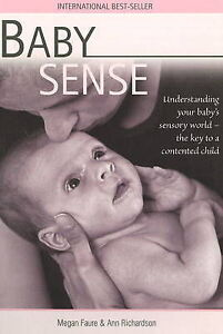 Baby Sense : Understanding Your Baby's Sensory World: the Key to a Contented C..