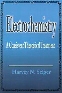 NEW Electrochemistry: A Consistent Theoretical Treatment by Harvey Seiger