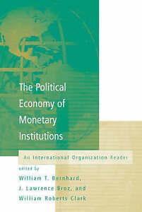 The Political Economy of Monetary Institutions, William J Bernhard