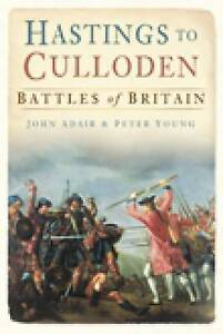 Hastings to Culloden: Battles of Britain by Peter Young, John Adair...