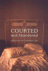 Courted and Abandoned: Seduction in Canadian Law (Osgoode Society for Canadian L