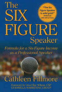 Six-Figure Speaker: Formula for a Six-Figure Income as a Professional Speaker, C