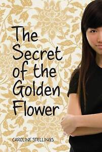 The Secret of the Golden Flower: A Nicki Haddon Mystery By Stellings, Caroline