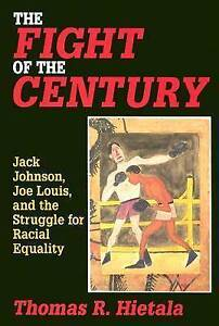 Fight of the Century: Jack Johnson, Joe Louis, and the Struggle for Racial Equal