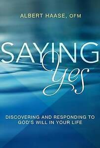 Saying Yes Discovering Responding God's Will in Your Life by Haase Albert