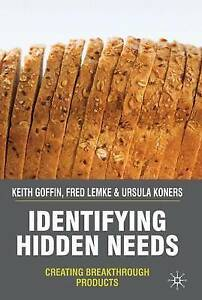 Identifying Hidden Needs: Creating Breakthrough Products, Koners, Dr Ursula, Lem