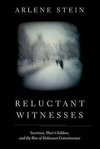 Reluctant Witnesses: Survivors, Their Children, and the Rise of Holocaust...
