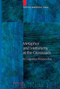 Metaphor and Metonymy at the Crossroads (Trends in Linguistics): A Cognitive Per