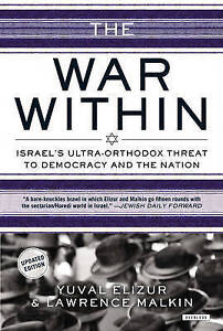 The War Within: Israel's Ultra-Orthodox Threat to Democracy and the Nation by...