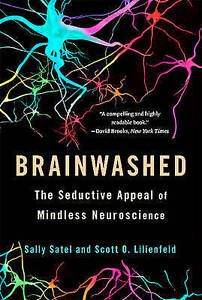 Brainwashed: The Seductive Appeal of Mindless Neuroscience by Sally Satel,...
