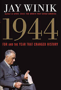 1944: FDR and the Year That Changed History by Jay Winik
