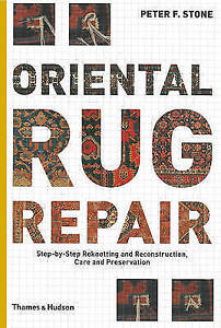 Oriental Rug Repair: Step-by-Step Reknotting and Reconstruction, Care and Preser