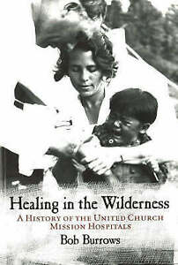 NEW Healing in the Wilderness: A History of the United Church Mission Hospitals