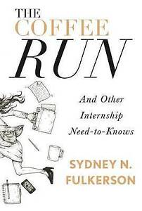 The Coffee Run Other Internship Need-To-Knows Other Int by Fulkerson Sydney N
