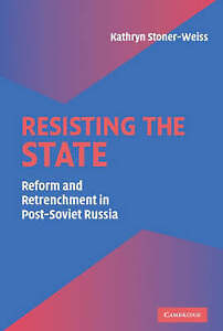 Resisting the State: Reform and Retrenchment in , Stoner-Weiss, Kathryn, New