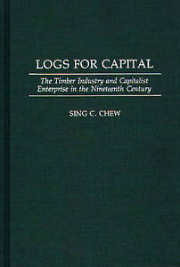 Logs for Capital: The Timber Industry and Capitalist Enterprise in the 19th Cen