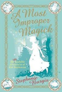 A Most Improper Magick by Stephanie Burgis (Paperback) New Book