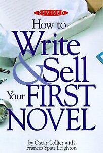 How to Write & Sell Your First Novel Collier, Oscar, Leighton, Frances Spatz Pa