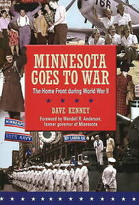 Minnesota Goes to War: The Home Front During World War II by Dave Kenney...