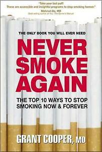 Never Smoke Again: The Top 10 Ways to Stop Smoking Now and Forever,Grant Cooper,