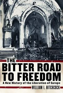 Bitter Road to Freedom : A New History of the Liberation of Europe-ExLibrary