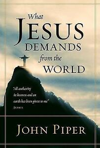 What-Jesus-Demands-from-the-World-Paperback-Edition-Piper-John-Good-Book