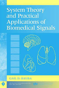 System Theory and Practical Applications of Biomedical Signals, Gail D. Baura