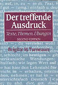Der Treffende Ausdruck: Texte, Themen, Ubungen by Brigitte M. Turneaure (Paperb…